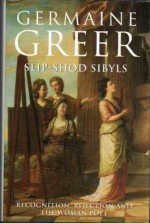 Slip-Shod Sibyls: Recognition, Rejection And The Woman Poet - Germaine Greer