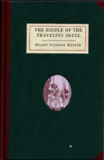 The Riddle of the Traveling Skull - Harry Stephen Keeler, Paul Collins