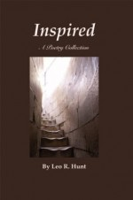 INSPIRED: A Poetry Collection - Leo R. Hunt