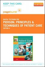 Principles & Techniques of Patient Care - Pageburst E-Book on Vitalsource (Retail Access Card) - Frank M. Pierson