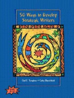 50 Ways to Develop Strategic Writers - Gail E. Tompkins, Cathy L. Blanchfield