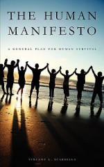 The Human Manifesto: A General Plan for Human Survival - Vincent L. Scarsella