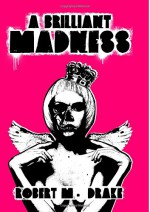 A Brilliant Madness - Robert M. Drake