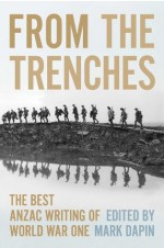 From The Trenches: The Best ANZAC Writing of World War One - Mark Dapin