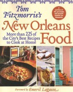 Tom Fitzmorris's New Orleans Food: More Than 225 of the City's Best Recipes to Cook at Home - Tom Fitzmorris, Emeril Lagasse