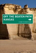Kansas Off the Beaten Path®, 9th: A Guide to Unique Places - Patti DeLano, Sarah Smarsh
