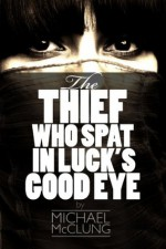 The Thief Who Spat In Luck's Good Eye (Amra Thetys) - Michael McClung
