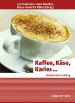 Kaffee, Kase, Karies ...: Biochemie Im Alltag - Jan Koolman, Hans Moeller, Klaus-Heinrich Rvhm