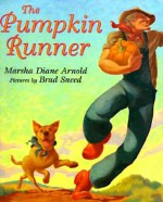 The Pumpkin Runner - Marsha Diane Arnold, Brad Sneed