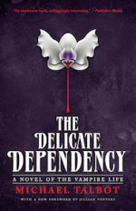 The Delicate Dependency: A Novel of the Vampire Life - Jillian Venters, Michael Talbot