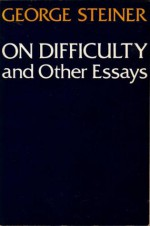 On Difficulty and Other Essays - George Steiner