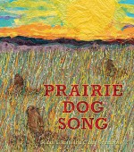 Prairie Dog Song: The Key to Saving North America's Grasslands - Susan L Roth, Cindy Trumbore, Cindy Trumbore, Susan L Roth, Susan L Roth