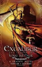 Excalibur: The Legend of King Arthur - Tony Lee, Sam Hart
