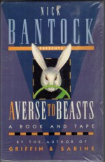 Averse to Beasts - Nick Bantock, Annie Barrows