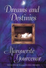 Dreams and Destinies - Marguerite Yourcenar, Donald Flanell Friedman