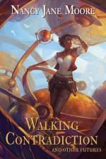 Walking Contradiction - Nancy Jane Moore