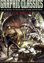 Graphic Classics: H. G. Wells (2nd Edition) (Graphic Classics (Eureka)) - H.G. Wells, Rod Lott, Antonella Caputo, Dan O'Neill, Milton Knight, Skip Williamson, Brad Teare, Rich Tommaso, Simon Gane, Nicholas Miller, Seth Frail