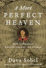 A More Perfect Heaven: How Copernicus Revolutionized the Cosmos - Dava Sobel