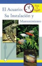 El Acuario / Freshwater Aquarium Set-up and Care: Su Instalacion Y Mantenimiento (Facil & Rapido) - TFH Publications