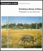 Creating a Sense of Place - Joel Meyerowitz, Constance Sullivan, Susan Weiley