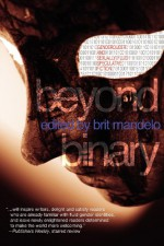 Beyond Binary: Genderqueer and Sexually Fluid Speculative Fiction - Brit Mandelo, Ellen Kushner, Tansy Roberts, Delia Sherman, Claire Humphrey, Catherynne M. Valente, Sonya Taaffe, Keffy R.M. Kehrli, Sarah Kanning, Keyan Bowes, Sandra McDonald, Liu Wen Zhuang, Kelley Eskridge, Terra LeMay, Nalo Hopkinson, Katie Sparrow, Richard Larson