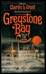 The First Chronicles Of Greystone Bay - Robert R. McCammon, Douglas E. Winter, Robert E. Vardeman, Nina Kiriki Hoffman, Robert Bloch, Chelsea Quinn Yarbro, Alan Ryan, Charles L. Grant, Joseph Payne Brennan, Galad Elflandsson, Al Sarrantonio, Steve Rasnic Tem, Reginald Bretnor, Kathryn Ptacek, Melissa Mia Hal