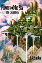 Flowers of the Sky: The Collection - R.S. Hunter