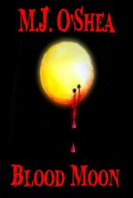 Blood Moon - M.J. O'Shea
