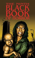 The Ninth Black Book of Horror - Charles Black, Simon Bestwick, Paul Finch, John Llewellyn Probert, Thana Niveau, David A. Riley, Gary Fry, Craig Herbertson, Anna Taborska, David Williamson, Kate Farrell, Gary Power, Sam Dawson, Tom Johnstone, Marion Pitman, Marc Lyth, John Forth