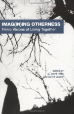 Imag(in)ing Otherness: Filmic Visions of Living Together (American Academy of Religion Cultural Criticism Series) - S. Brent Plate, David Jasper
