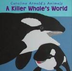 A Killer Whale's World (Caroline Arnold's Animals) (Caroline Arnold's Animals) - Caroline Arnold