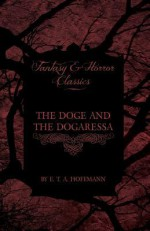 The Doge and the Dogaressa (Fantasy and Horror Classics) - E.T.A. Hoffmann