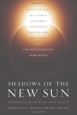 Shadows of the New Sun: Stories in Honor of Gene Wolfe - Bill Fawcett, J.E. Mooney