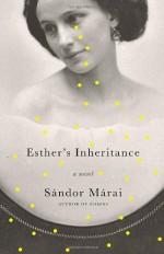 Esther's Inheritance - Sándor Márai, George Szirtes