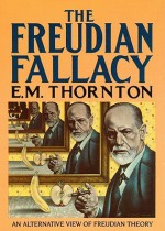 The Freudian Fallacy - E. M. Thornton, Frederick Davidson