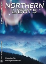 Northern Lights: 20 MinnSpec Tales - Michael Merriam, Abra Staffin-Wiebe, Terry Faust, Lyda Morehouse, Carrie Devall, Patrick Sullivan, Roy C. Booth, Britt Aamodt, Sharon Boerbon Hanson, Joel Arnold, Maggie Della Rocca, Hilary Moon Murphy, Jaye Lawrence, Catherine Lundoff, Haddayr Copley-Woods, Jason D. Wi