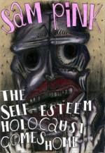 The Self-Esteem Holocaust Comes Home - Sam Pink