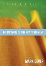 The Message of the New Testament: Promises Kept - Mark Dever, John F. MacArthur Jr.