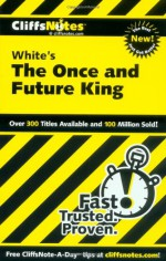 The Once and Future King - Daniel Moran, T.H. White, CliffsNotes