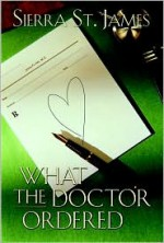 What the Doctor Ordered - Sierra St. James, Janette Rallison
