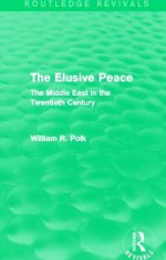 The Elusive Peace: The Middle East in the Twentieth Century - William R. Polk