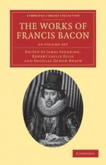 The Works of Francis Bacon 14 Volume Paperback Set - Francis Bacon, James Spedding, Robert Leslie Ellis