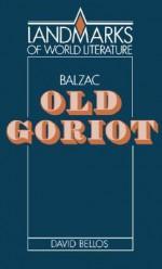 Balzac: Old Goriot - David Bellos