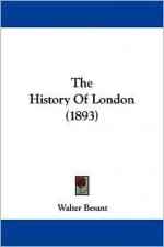 The History Of London (1893) - Walter Besant
