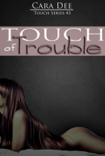 Touch of Trouble - Cara Dee