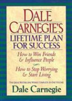 Dale Carnegie's Lifetime Plan for Success: How to Win Friends and Influence People & How to stop worrying and start living - Dale Carnegie