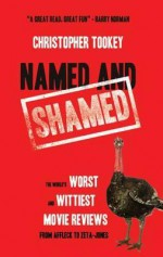 Named & Shamed: The World's Worst and Wittiest Movie Reviews, from Affleck to Zeta-Jones - Christopher Tookey
