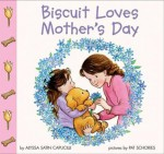 Biscuit Loves Mother's Day - Alyssa Satin Capucilli, Pat Schories, Mary O'Keefe Young