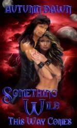 Something Wild This Way Comes (Darklands, #2) - Autumn Dawn
