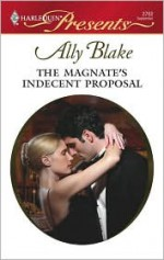The Magnate's Indecent Proposal (Taken by the Millionaire #8) - Ally Blake